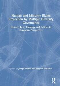 Human and Minority Rights Protection by Multiple Diversity Governance: History, Law, Ideology and Politics in European Perspective - cover
