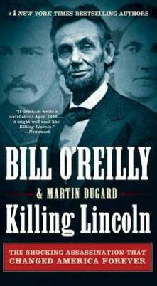Killing Lincoln: The Shocking Assassination That Changed America Forever - Bill O'Reilly,Martin Dugard - cover