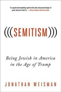 (((Semitism))): Being Jewish in America in the Age of Trump - Jonathan Weisman - cover