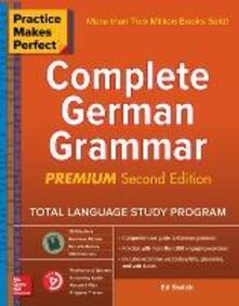 Practice Makes Perfect: Complete German Grammar, Premium Second Edition - Ed Swick - cover