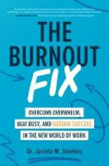 The Burnout Fix: Overcome Overwhelm, Beat Busy, and Sustain Success in the New World of Work - Jacinta M. Jimenez - cover