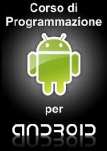 Corso di programmazione per Android - Daniele Valduga - ebook