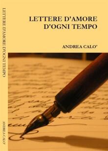 Lettere d'amore d'ogni tempo - Andrea Calò - ebook