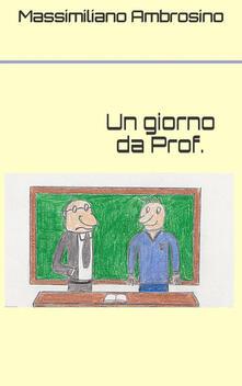 Un giorno da prof. - Massimiliano Ambrosino - ebook