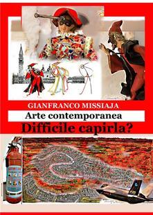 Le opere d'arte contemporanea. Difficile capirle? - Gianfranco Missiaja - ebook