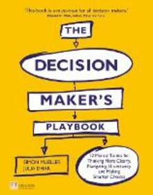 The Decision Maker's Playbook: 12 Mental Tactics for Thinking More Clearly, Navigating Uncertainty, and Making Smarter Choices - Simon Mueller,Julia Dhar - cover