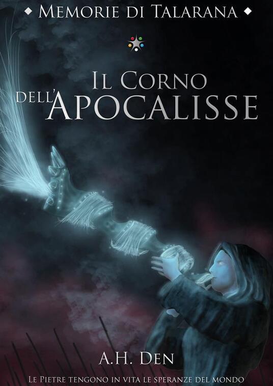 Memorie di Talarana. Il corno dell'apocalisse - Alessandro H. Den - ebook