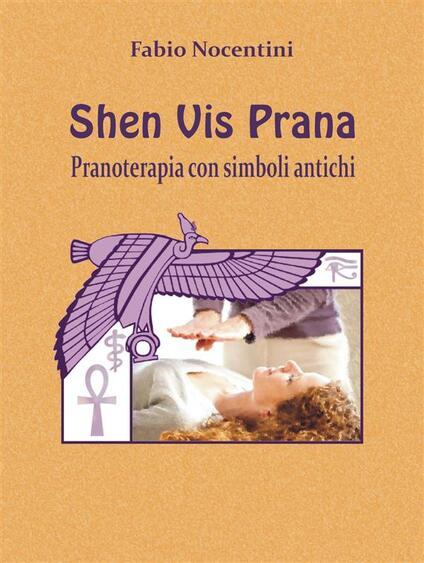 Shen vis prana. Pranoterapia con simboli antichi - Fabio Nocentini - ebook