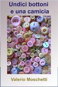 Undici bottoni e una camicia - Valerio Moschetti - ebook