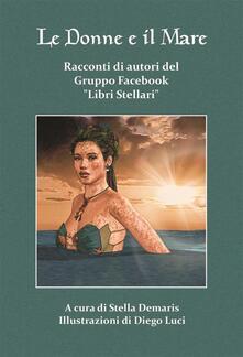 Le donne e il mare - Stella Demaris,Diego Luci - ebook