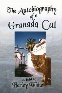 The Autobiography of a Granada Cat as told to Harley White
