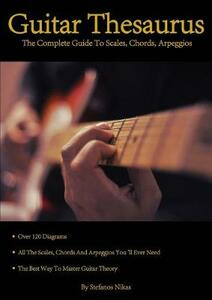 Guitar Thesaurus: the Complete Guide to Scales, Chords, Arpeggios