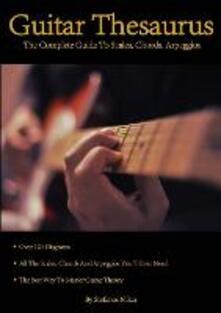 Guitar Thesaurus: the Complete Guide to Scales, Chords, Arpeggios - Stefanos Nikas - copertina