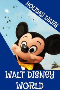 Holiday Diary Walt Disney World - Felicity Dugant - copertina
