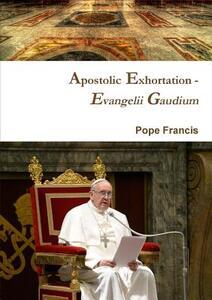 Apostolic Exhortation. Evangelii Gaudium (Joy of the Gospel) - Francesco (Jorge Mario Bergoglio) - copertina