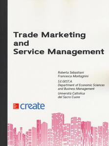 Trade marketing and service management - Roberta Sebastiani,Francesca Montagnini - copertina