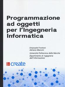 Programmazione ad oggetti per l'ingegneria informatica - Emanuele Frontoni,Adriano Mancini - copertina