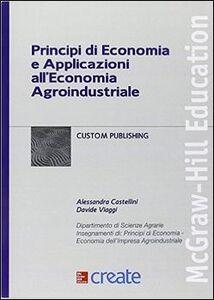 Foto Cover di Principi di economia e applicazioni all'economia agroindustriale, Libro di  edito da McGraw-Hill Education