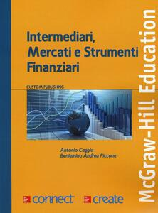 Intermediari, mercati e strumenti finanziari - Antonio Caggia,Beniamino Andrea Piccone - copertina