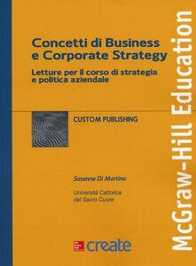 Libro Concetti di business e corporate strategy. Letture per il corso di strategia e politica aziendale Susanna Di Martino
