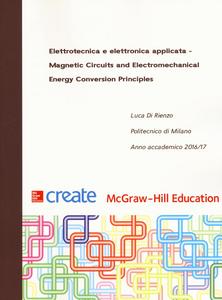 Libro Elettrotecnica e elettronica applicata. Magnetic Circuits and Electromechanical Energy Conversion Principles Luca Di Rienzo
