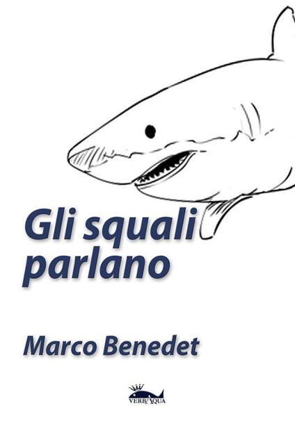 Gli squali parlano - Marco Benedet - ebook