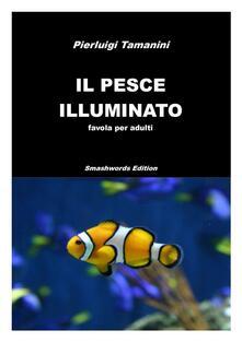 Il pesce illuminato - Pierluigi Tamanini - ebook