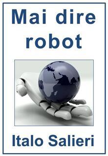 Mai dire robot - Italo Salieri - ebook