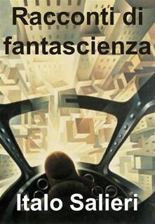 Racconti di fantascienza - Italo Salieri - ebook
