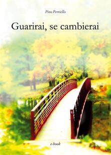 Guarirai, se cambierai - Pino Perriello - ebook