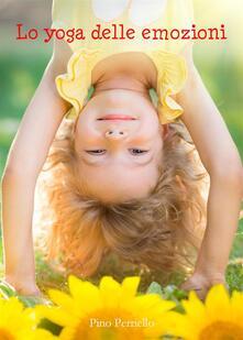 Lo yoga delle emozioni - Pino Perriello - ebook