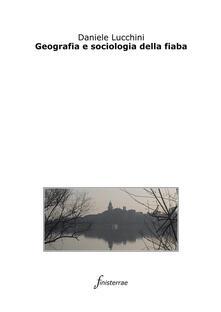 Geografia e sociologia della fiaba - Daniele Lucchini - ebook