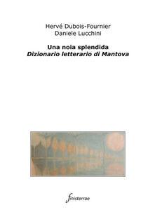 Una noia splendida. Dizionario letterario di Mantova - Hervé Dubois-Fournier,Daniele Lucchini - ebook
