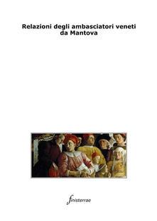 Relazioni degli ambasciatori veneti da Mantova - Daniele Lucchini - ebook