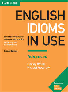 English Idioms in Use Advanced Book with Answers: Vocabulary Reference and Practice - Felicity O'Dell,Michael McCarthy - cover