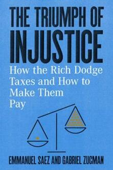 The Triumph of Injustice: How the Rich Dodge Taxes and How to Make Them Pay - Emmanuel Saez,Gabriel Zucman - cover