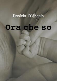 Ora che so - Daniela D'Angelo - ebook