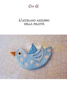 L' uccellino azzurro della felicità - Civi Gì - ebook