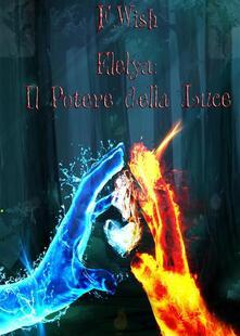 Elelya: il potere della luce - F. Wish - ebook