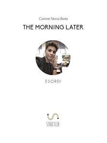 The Morning Later Esordi - Corinne Noca Borla - ebook