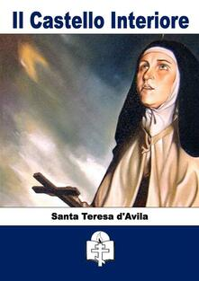 Castello interiore - Teresa d'Avila (santa),Edoardo Martinelli - ebook