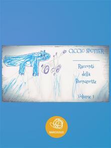 I racconti della buonanotte. Vol. 1 - Ciccio Spotter - ebook