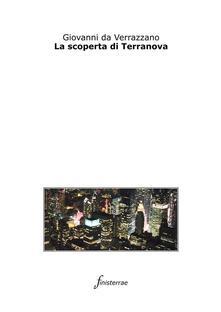 La scoperta di Terranova - Daniele Lucchini,Giovanni da Verrazzano - ebook