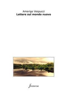 Lettere sul mondo nuovo - Daniele Lucchini,Amerigo Vespucci - ebook