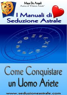 Come Conquistare un Uomo Ariete - Maya De Angeli - ebook