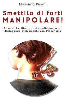 Smettila di farti manipolare! - Massimo Pisani - copertina