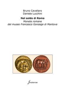 Nel soldo di Roma. Monete romane del museo Francesco Gonzaga di Mantova. Ediz. illustrata - Bruno Cavallaro,Daniele Lucchini - ebook
