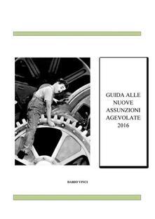 Guida alle nuove assunzioni agevolate 2016 - Dario Vinci - ebook