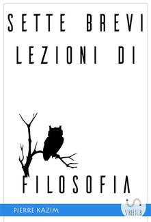 Sette brevi lezioni di filosofia - Pierre Kazim - ebook