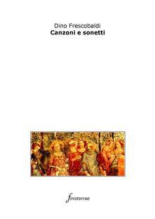 Canzoni e sonetti - Daniele Lucchini,Dino Frescobaldi - ebook